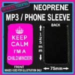 KEEP CALM IM A CHILDMINDER PINK NEOPRENE MP3 MOBILE PHONE SLEEVE